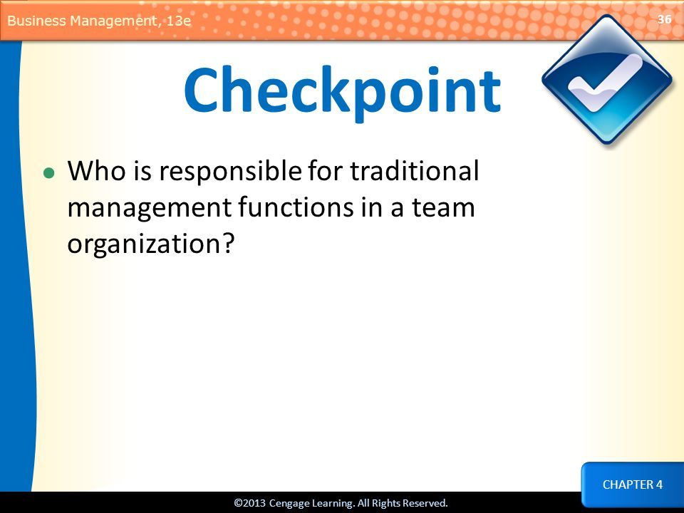 Checkpoint Who is responsible for traditional management functions in a team organization.