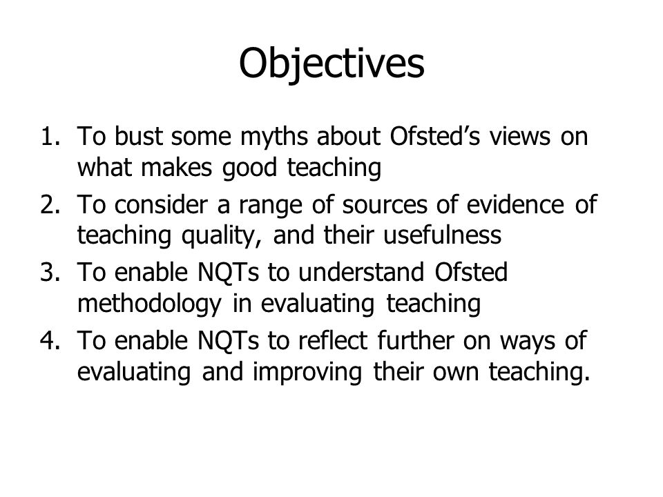 Objectives To bust some myths about Ofsted's views on what makes good teaching.