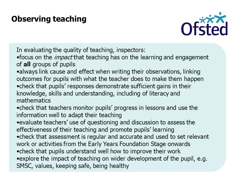 Observing teaching In evaluating the quality of teaching, inspectors: