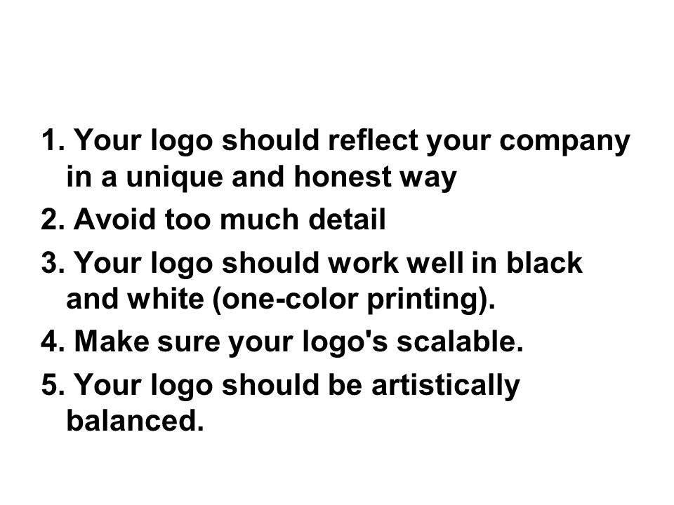 1. Your logo should reflect your company in a unique and honest way