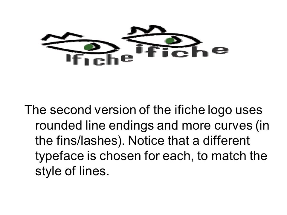 The second version of the ifiche logo uses rounded line endings and more curves (in the fins/lashes).