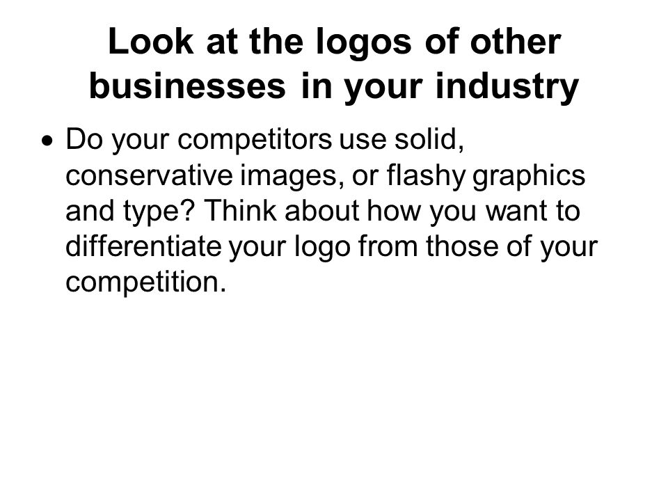 Look at the logos of other businesses in your industry