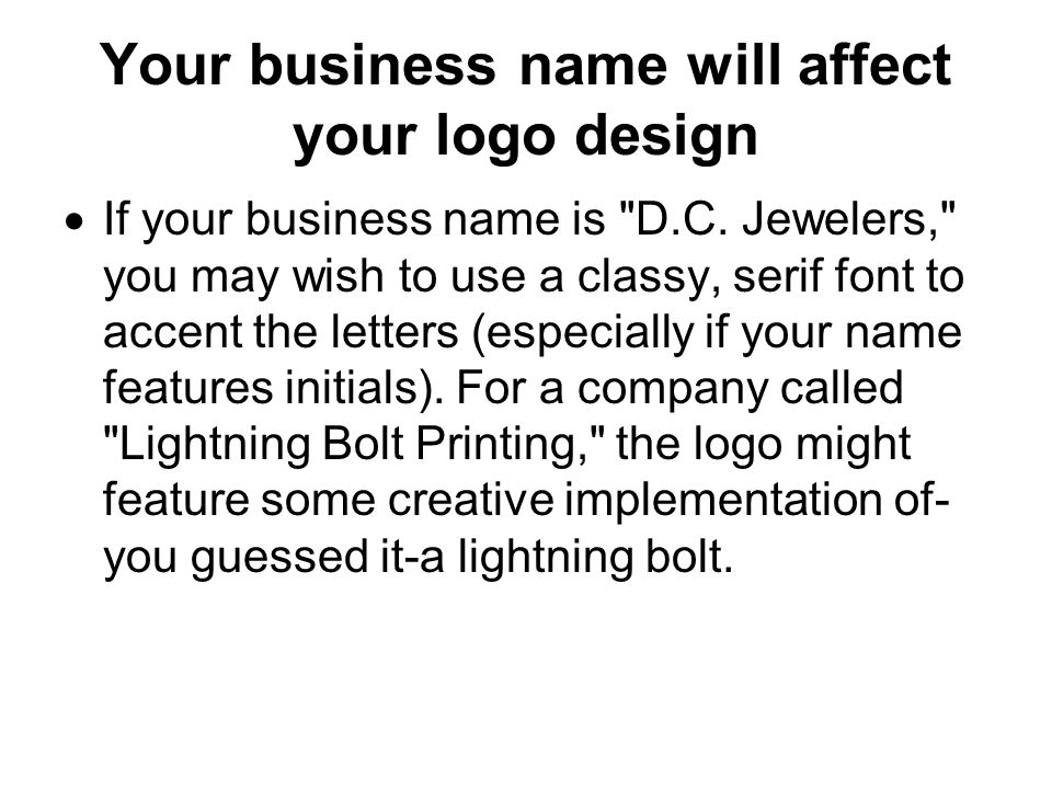 Your business name will affect your logo design