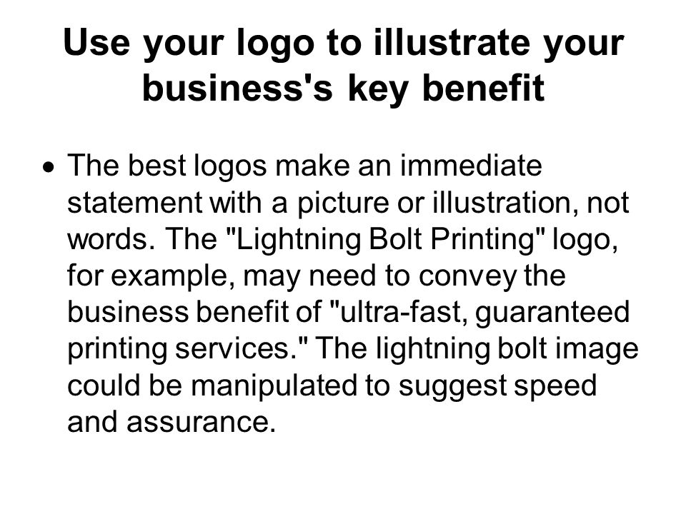 Use your logo to illustrate your business s key benefit