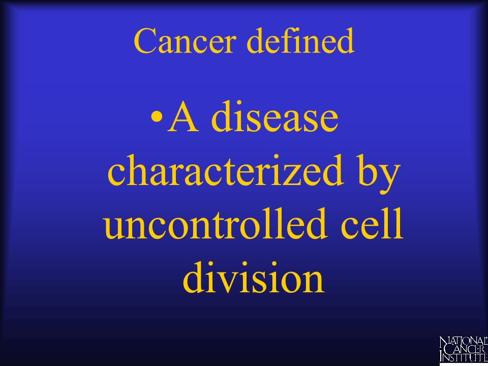 A disease characterized by uncontrolled cell division