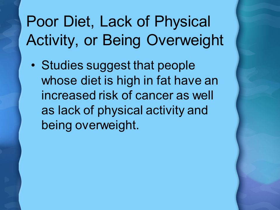Poor Diet, Lack of Physical Activity, or Being Overweight