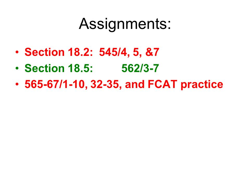 Assignments: Section 18.2: 545/4, 5, &7 Section 18.5: 562/3-7