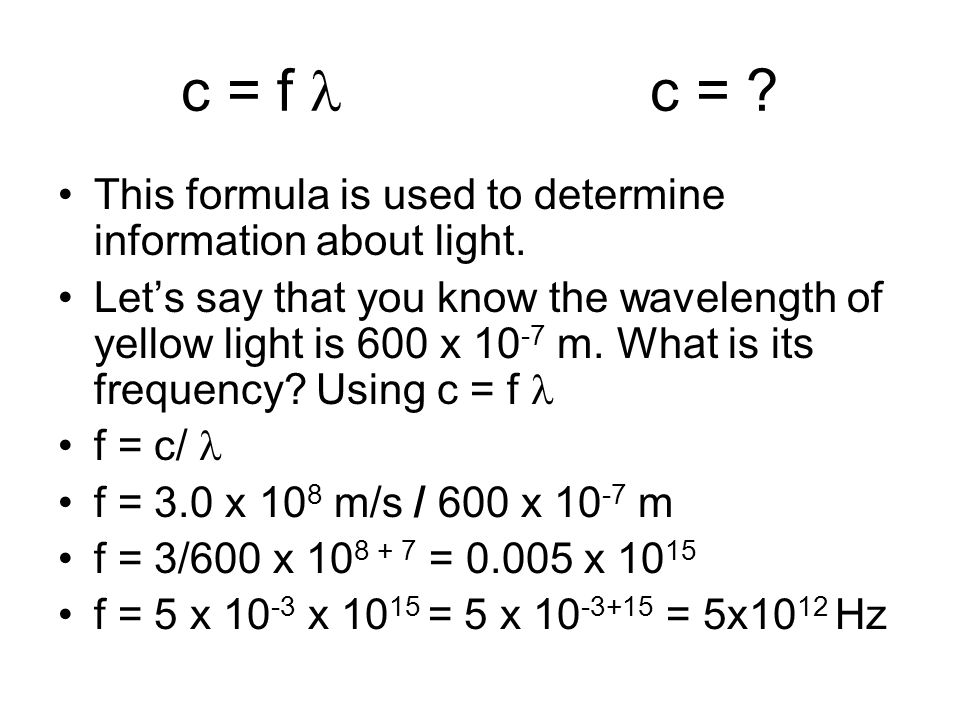 c = f l c = This formula is used to determine information about light.