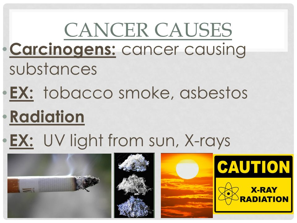 Cancer causes Carcinogens: cancer causing substances