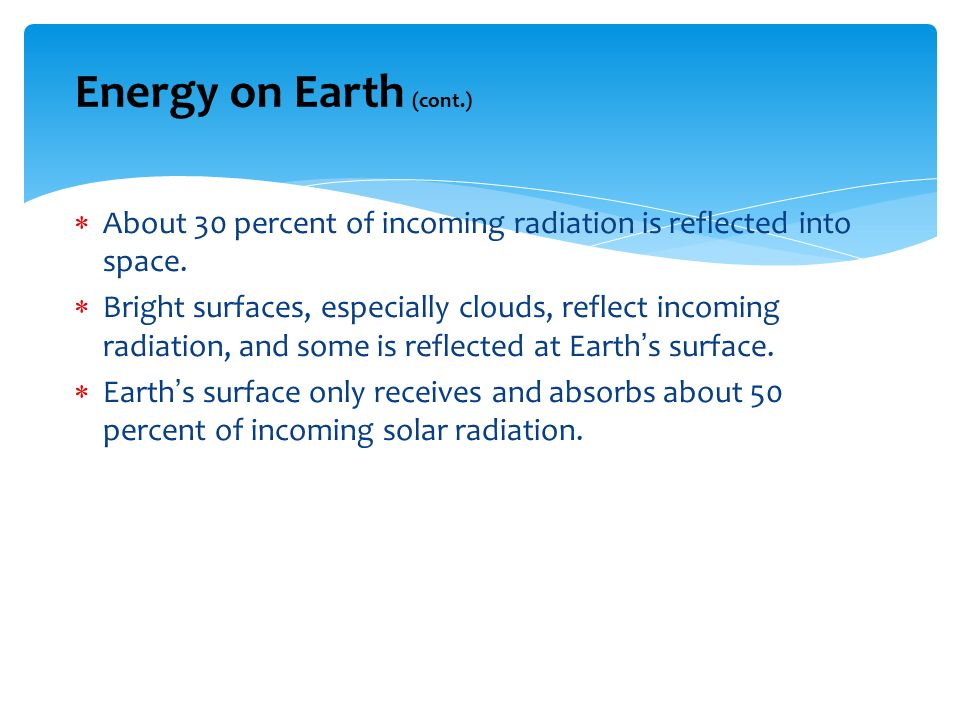 Energy on Earth (cont.) About 30 percent of incoming radiation is reflected into space.