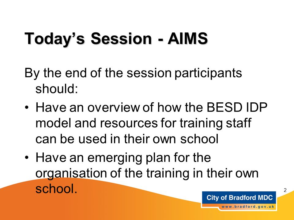 Today's Session - AIMS By the end of the session participants should: