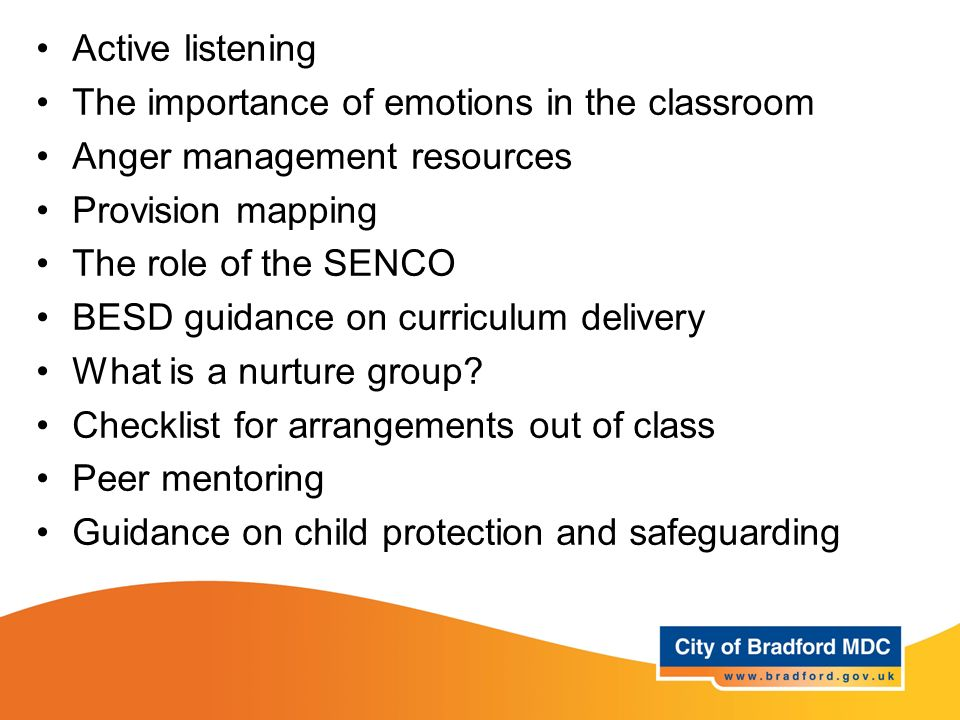 Active listening The importance of emotions in the classroom. Anger management resources. Provision mapping.