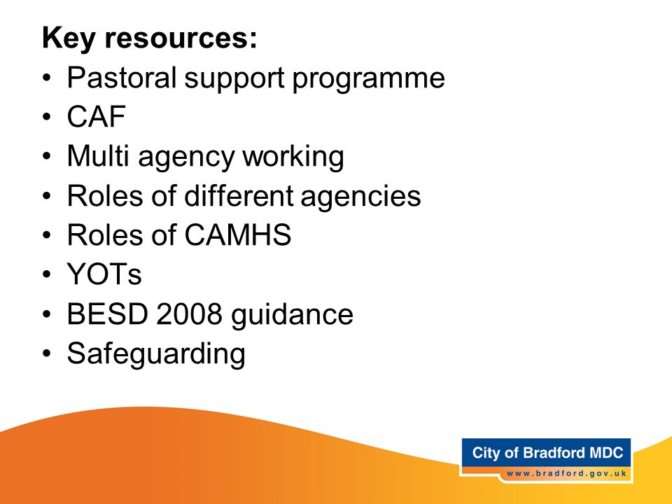 Key resources: Pastoral support programme. CAF. Multi agency working. Roles of different agencies.