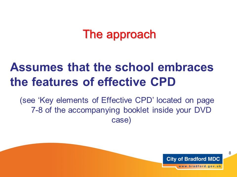 Assumes that the school embraces the features of effective CPD