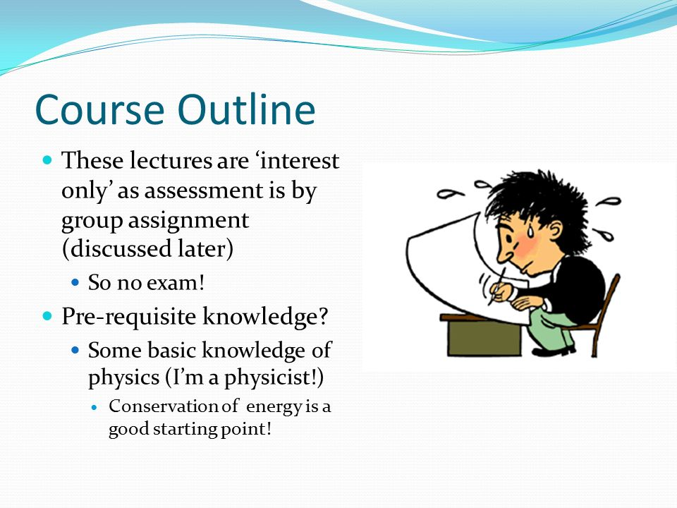 Course Outline These lectures are 'interest only' as assessment is by group assignment (discussed later)