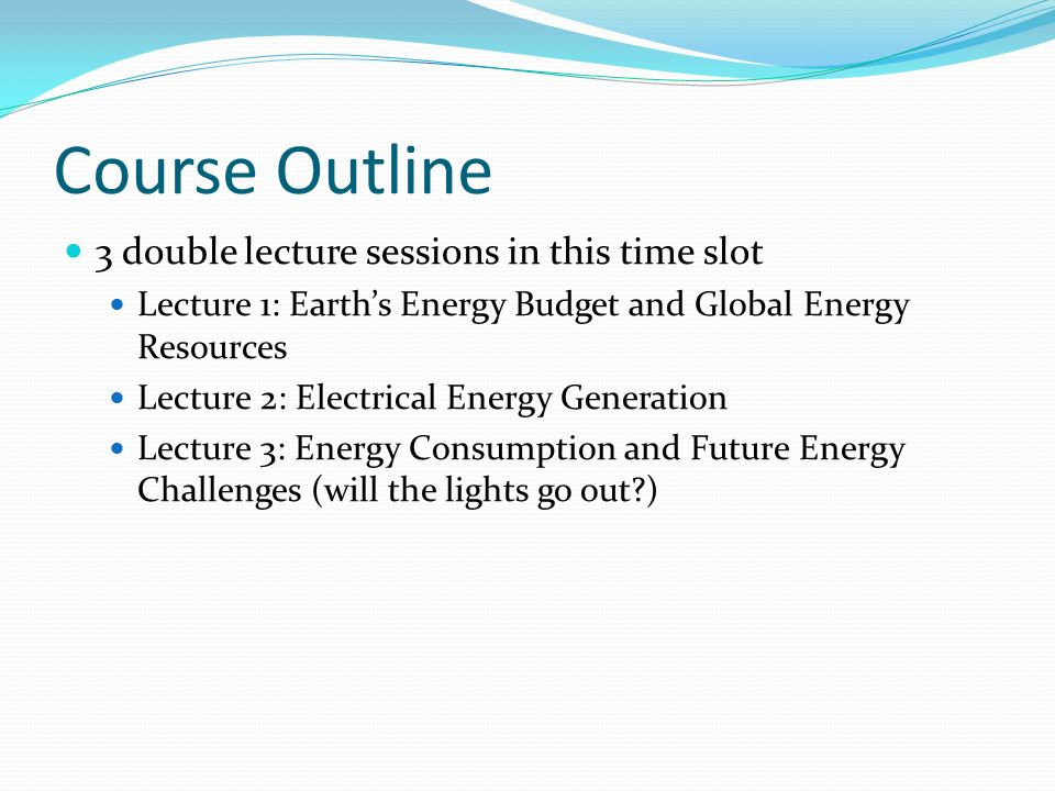Course Outline 3 double lecture sessions in this time slot