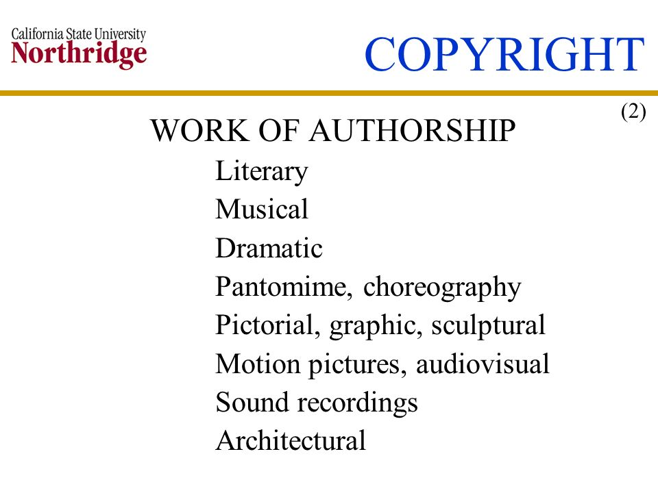 COPYRIGHT WORK OF AUTHORSHIP Literary Musical Dramatic