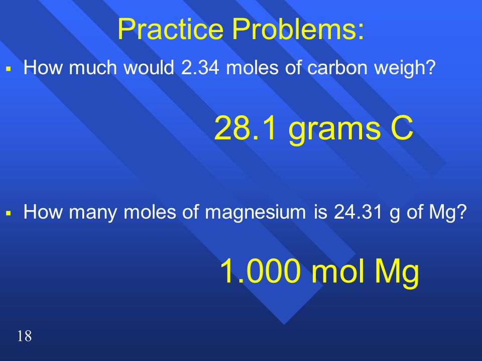 28.1 grams C mol Mg Practice Problems: