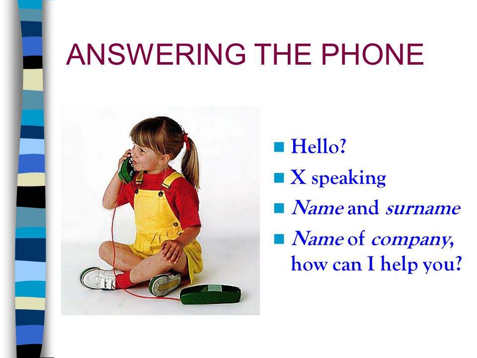 ANSWERING THE PHONE Hello X speaking Name and surname