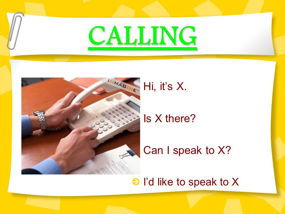 CALLING Hi, it's X. Is X there Can I speak to X