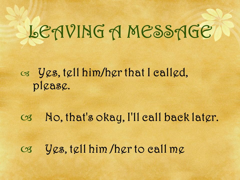 LEAVING A MESSAGE No, that s okay, I ll call back later.