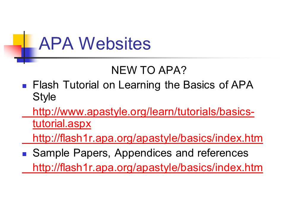 APA Websites NEW TO APA Flash Tutorial on Learning the Basics of APA Style.