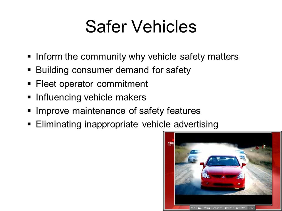 Safer Vehicles Inform the community why vehicle safety matters