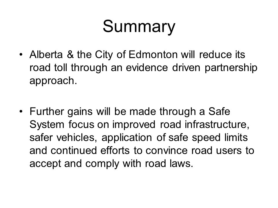 Summary Alberta & the City of Edmonton will reduce its road toll through an evidence driven partnership approach.