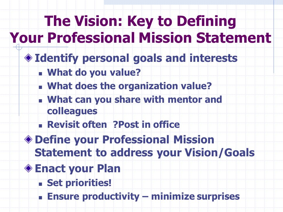 mission and vision statements Susanne: a vision and mission statement is a paragraph that encapsulates everything you would like to be, do, and have in your career it defines what success and excellence look like to you it expresses your vision for where you want to be in the future and it reflects your values, goals.