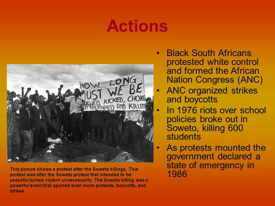 Actions Black South Africans protested white control and formed the African Nation Congress (ANC) ANC organized strikes and boycotts.