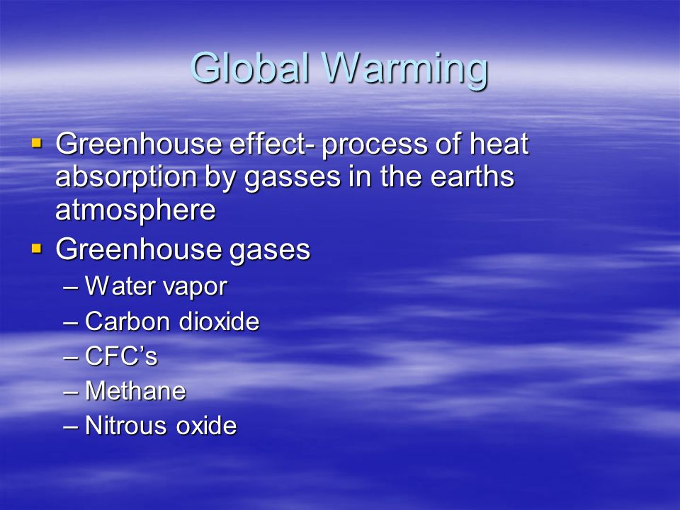 Global Warming Greenhouse effect- process of heat absorption by gasses in the earths atmosphere. Greenhouse gases.