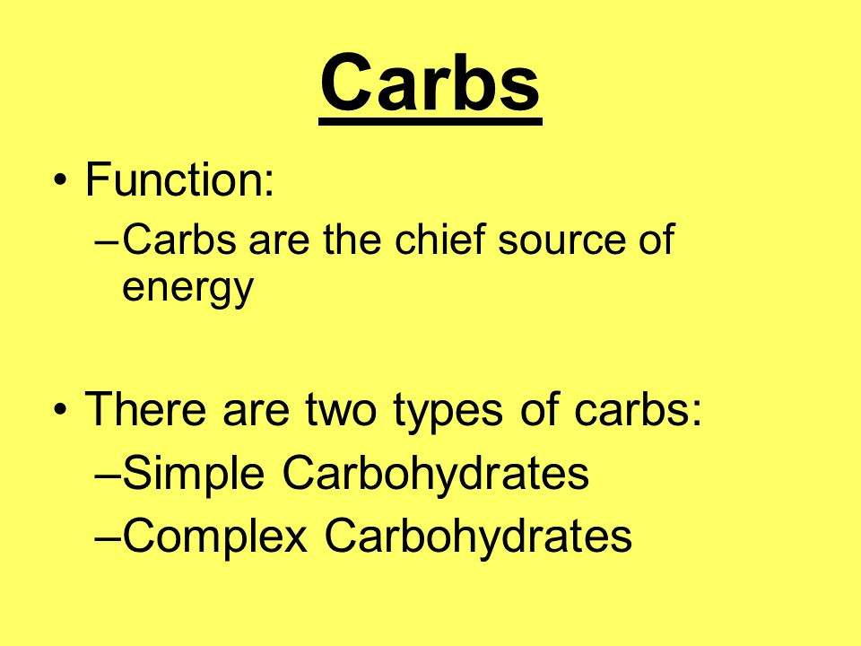 Carbs Function: There are two types of carbs: Simple Carbohydrates