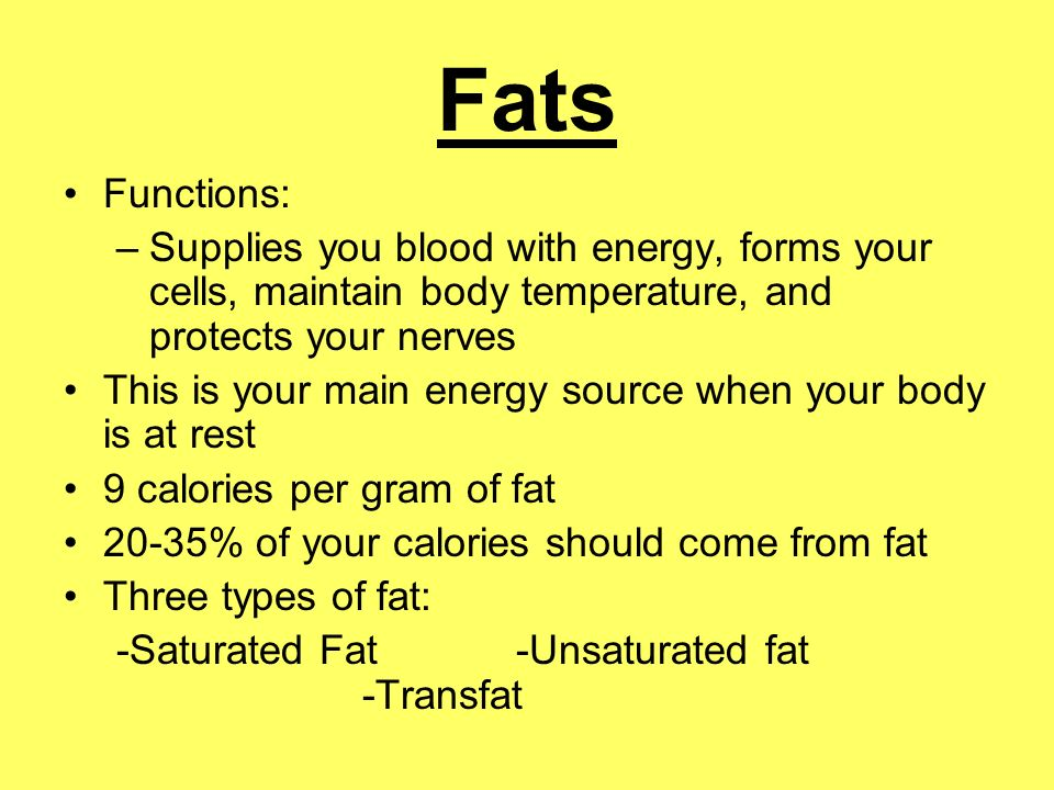 Fats Functions: Supplies you blood with energy, forms your cells, maintain body temperature, and protects your nerves.