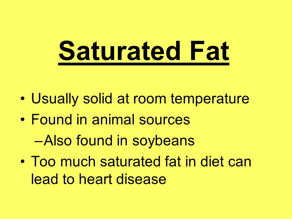 Saturated Fat Usually solid at room temperature