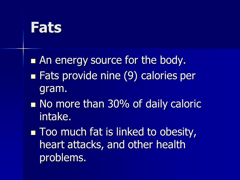Fats An energy source for the body.