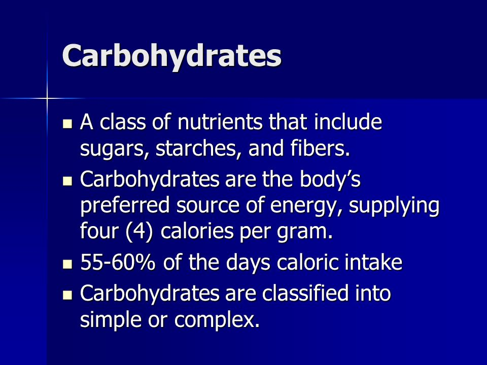 Carbohydrates A class of nutrients that include sugars, starches, and fibers.
