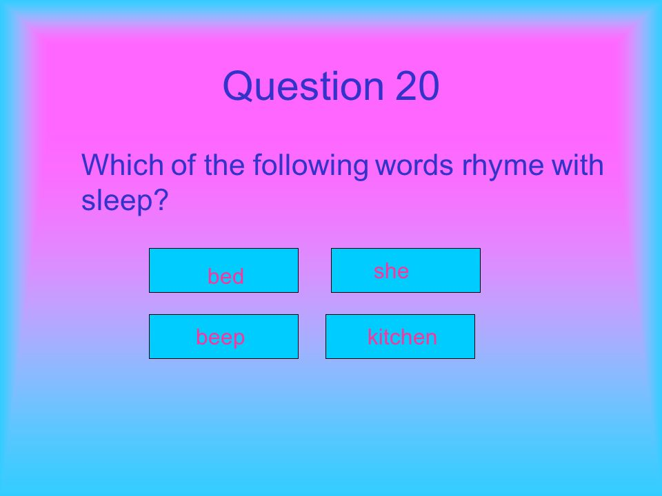 Question 20 Which of the following words rhyme with sleep she bed