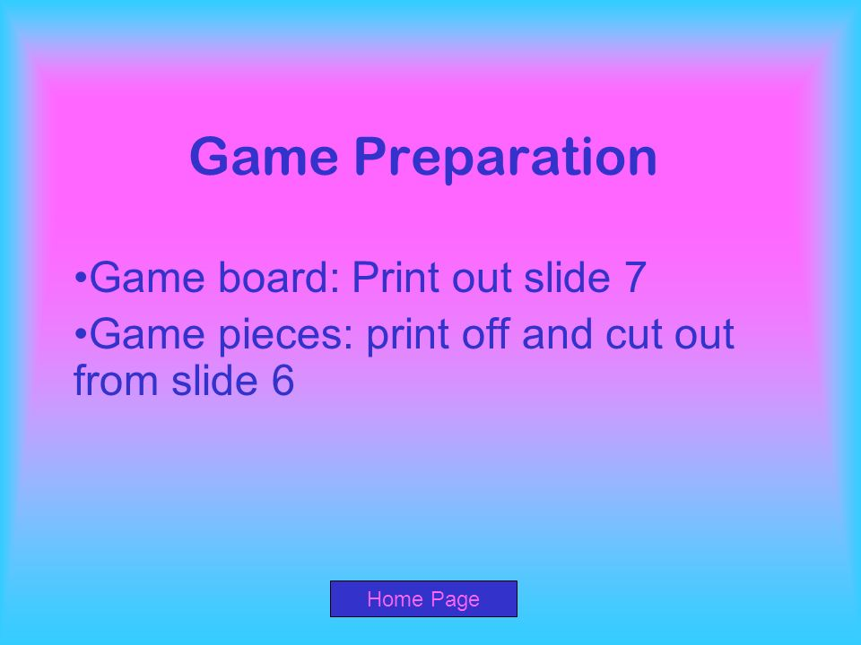 Game Preparation Game board: Print out slide 7
