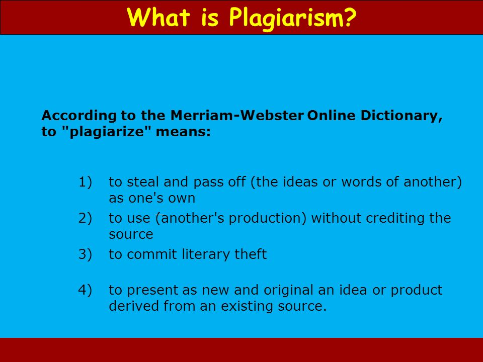 What is Plagiarism 1) to steal and pass off (the ideas or words of another) as one s own. 2)