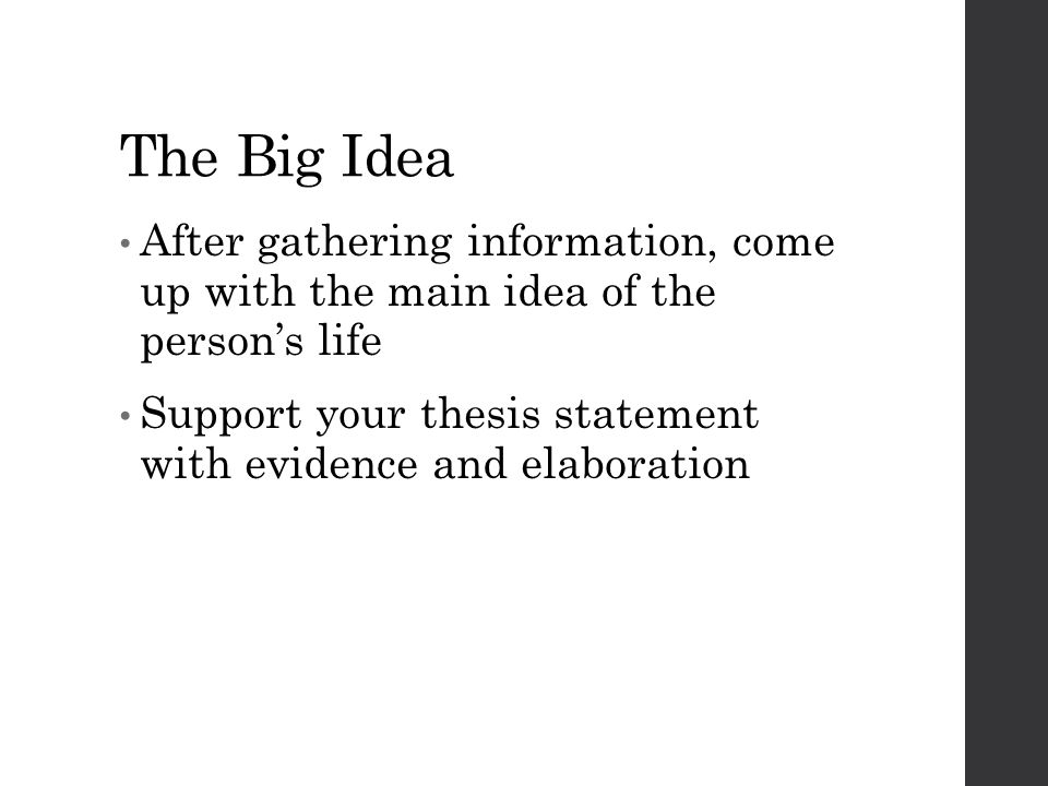 The Big Idea After gathering information, come up with the main idea of the person's life.