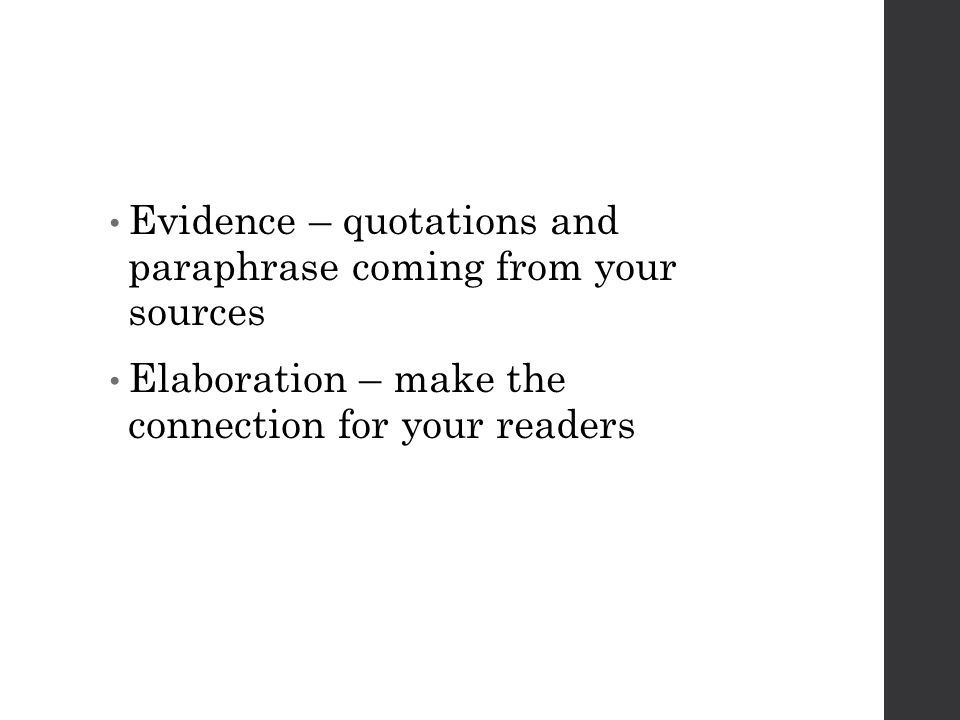 Evidence – quotations and paraphrase coming from your sources