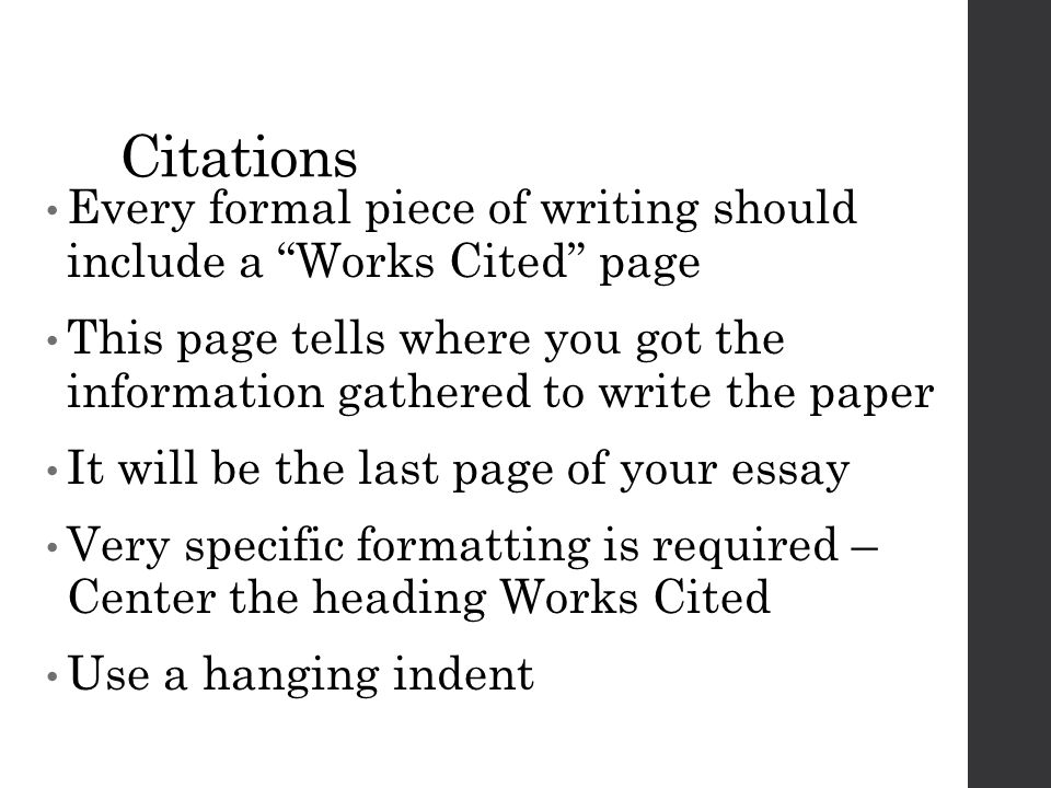 Citations Every formal piece of writing should include a Works Cited page.