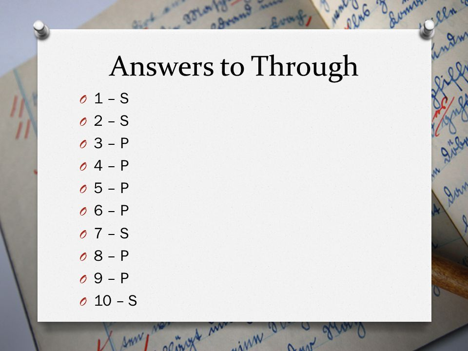 Answers to Through 1 – S 2 – S 3 – P 4 – P 5 – P 6 – P 7 – S 8 – P