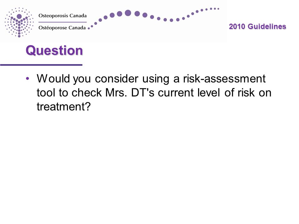 Question Would you consider using a risk-assessment tool to check Mrs.