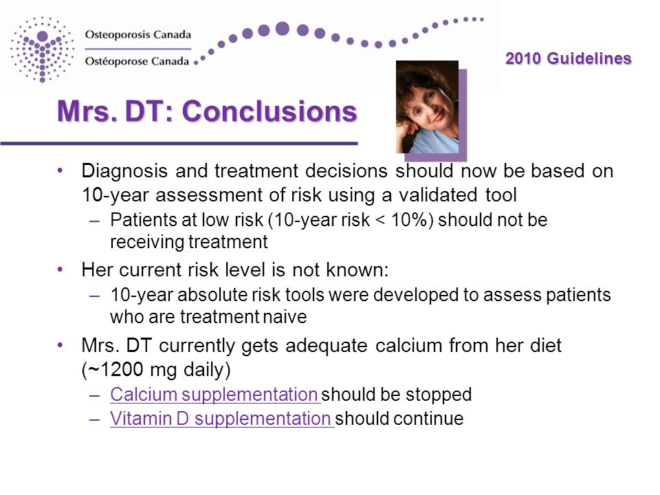 Mrs. DT: Conclusions Diagnosis and treatment decisions should now be based on 10-year assessment of risk using a validated tool.
