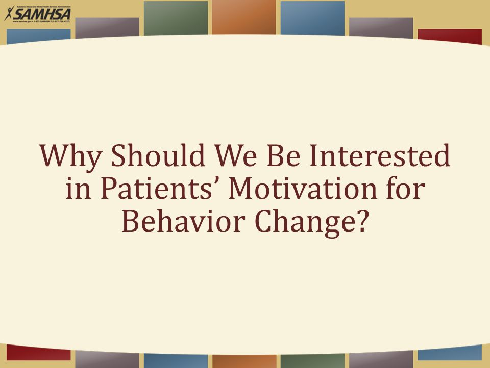 """motivational interview as a tool for behavior change Motivational interviewing and  the stages of change theory  to behavior change in fact, the extent to which clients verbally argue for change or engage in change talk will be directly related  and strengthen motivation for change"""" (miller & rollnick, 2009, p 137) in a recent presentation in."""