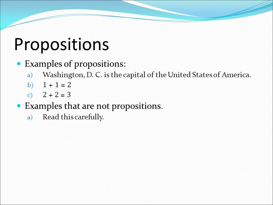 Propositions Examples of propositions: