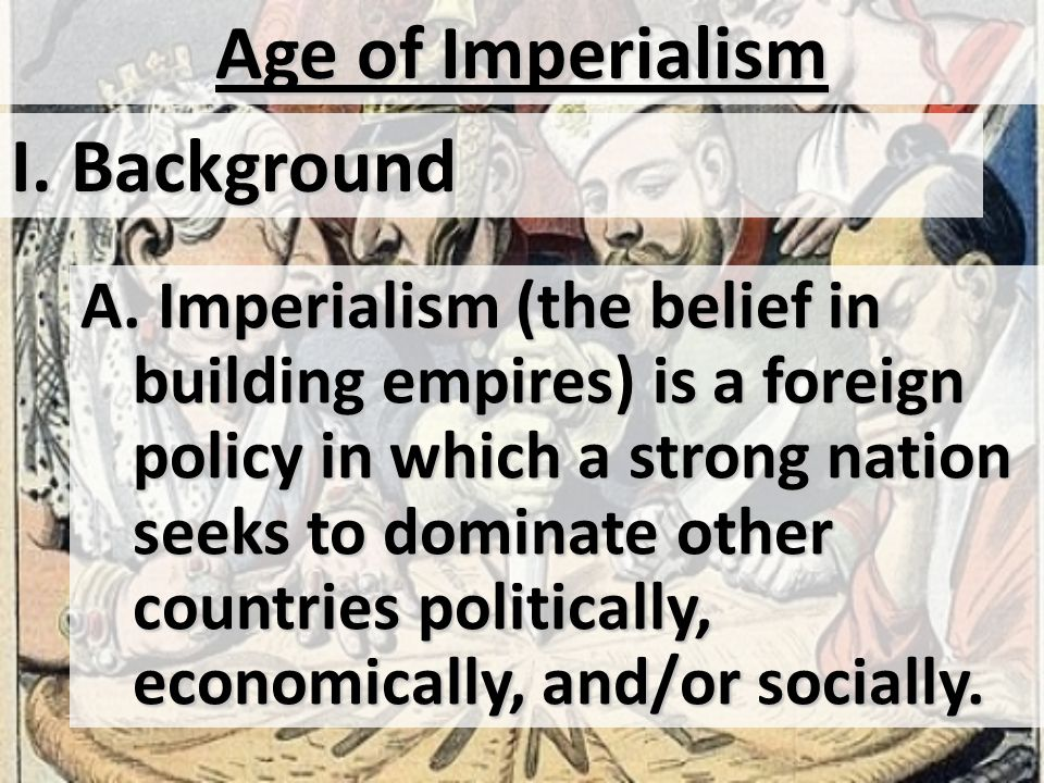 Age of Imperialism I. Background