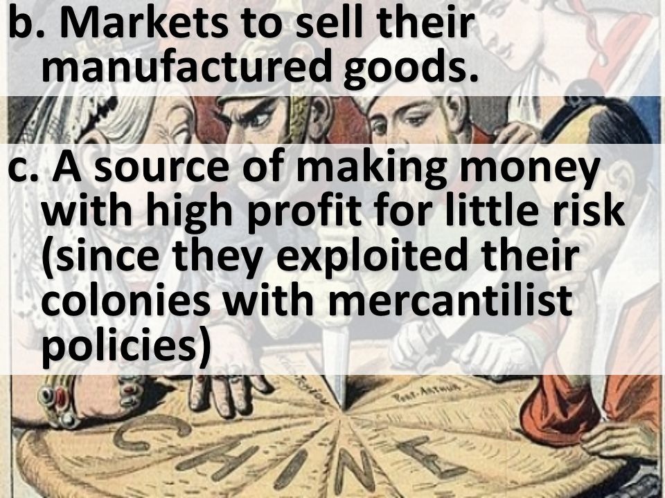 Markets to sell their manufactured goods.