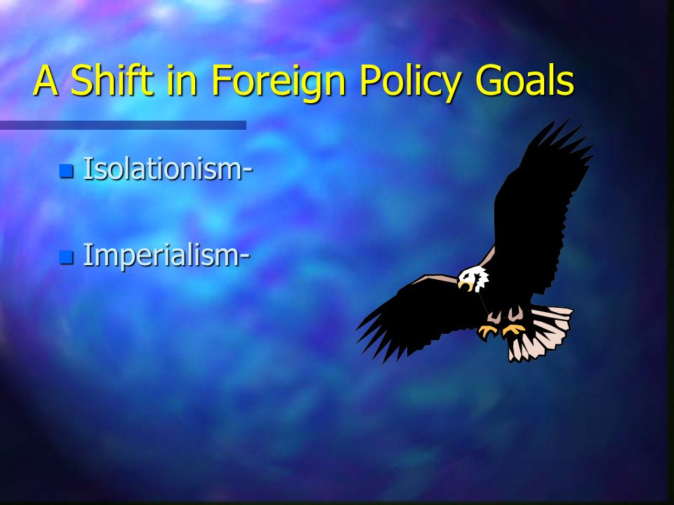 A Shift in Foreign Policy Goals